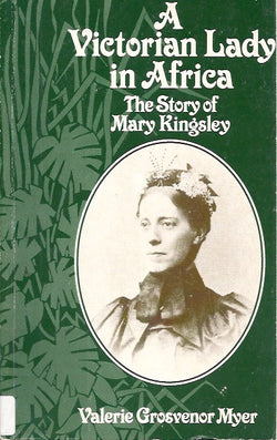 A Victorian Lady in Africa: The Story of Mary Kingsley
