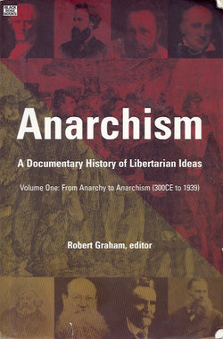 Anarchism Vol. I: From Anarchy to Anarchism (3000CE to 1939)