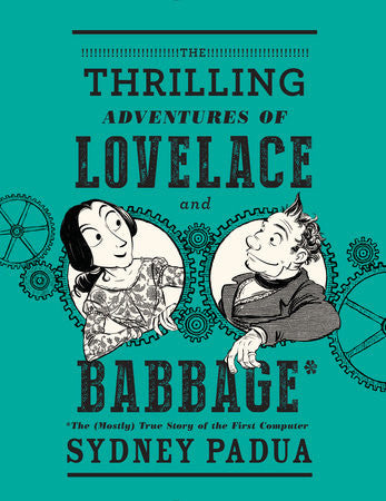 The Thrilling Adventures of Lovelace and Babbage: The (Mostly) True Story About the First Computer