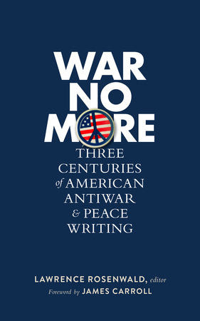 War No More: Three Centuries of American Antiwar and Peace Writing