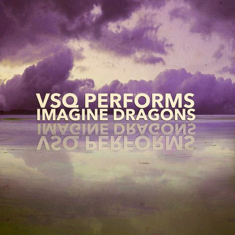 VSQ Performs Imagine Dragons