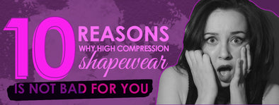 10 Reasons why High Compression Shapewear is NOT Bad for you