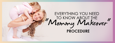 "Everything you need to know about the ""Mommy Makeover"" Procedure"