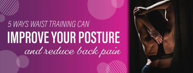 How Does Waist Training Improve your Posture? | Waist Training 101