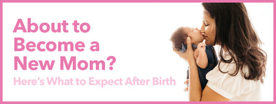 About to Become a New Mom? Here's What to Expect After Birth
