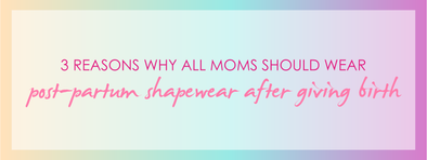 3 Reasons Why All Moms should Wear Post-Partum Shapewear After Giving Birth