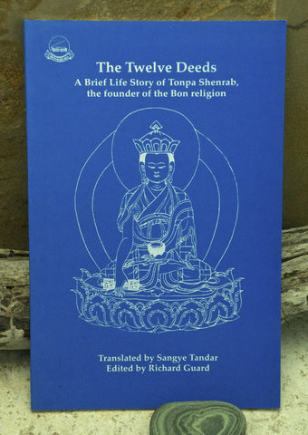 The Twelve Deeds: A Brief Life Story of Tonpa Shenrab