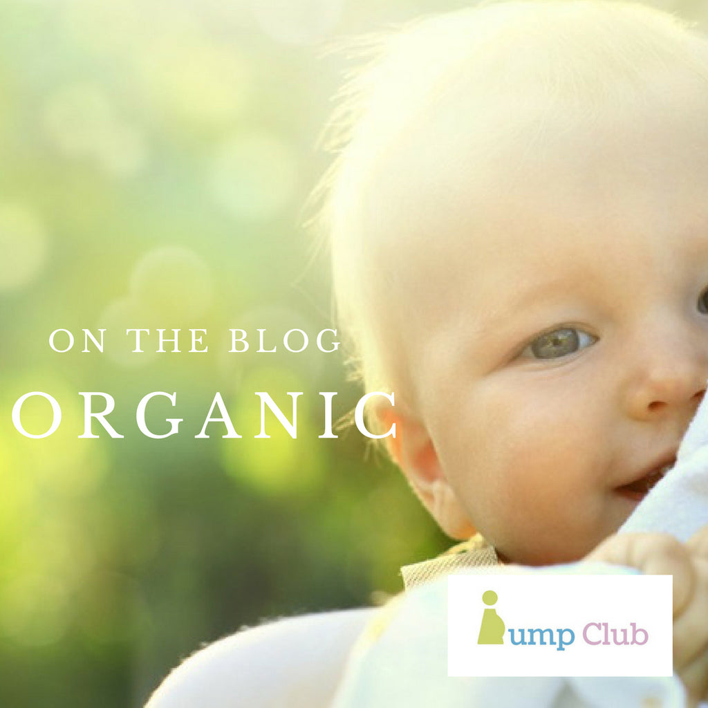 BUMP CLUB BLOG: WHY GO ORGANIC WHEN IT COMES TO YOUR BABY?
