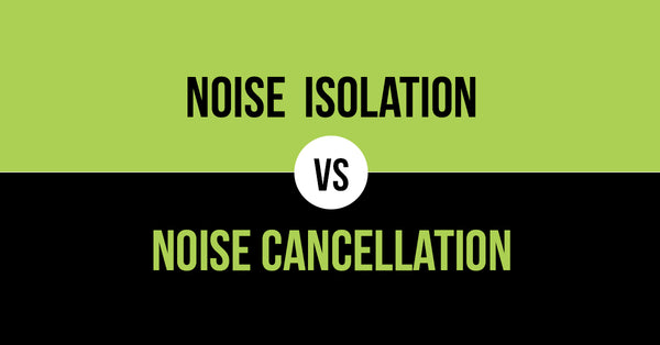 Noise Isolation vs. Noise Cancellation