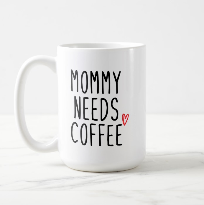Mommy Needs Coffee Mug