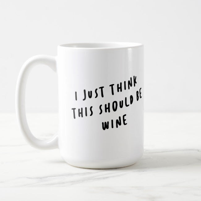 """I Just Think This Should Be Wine"" Mug"
