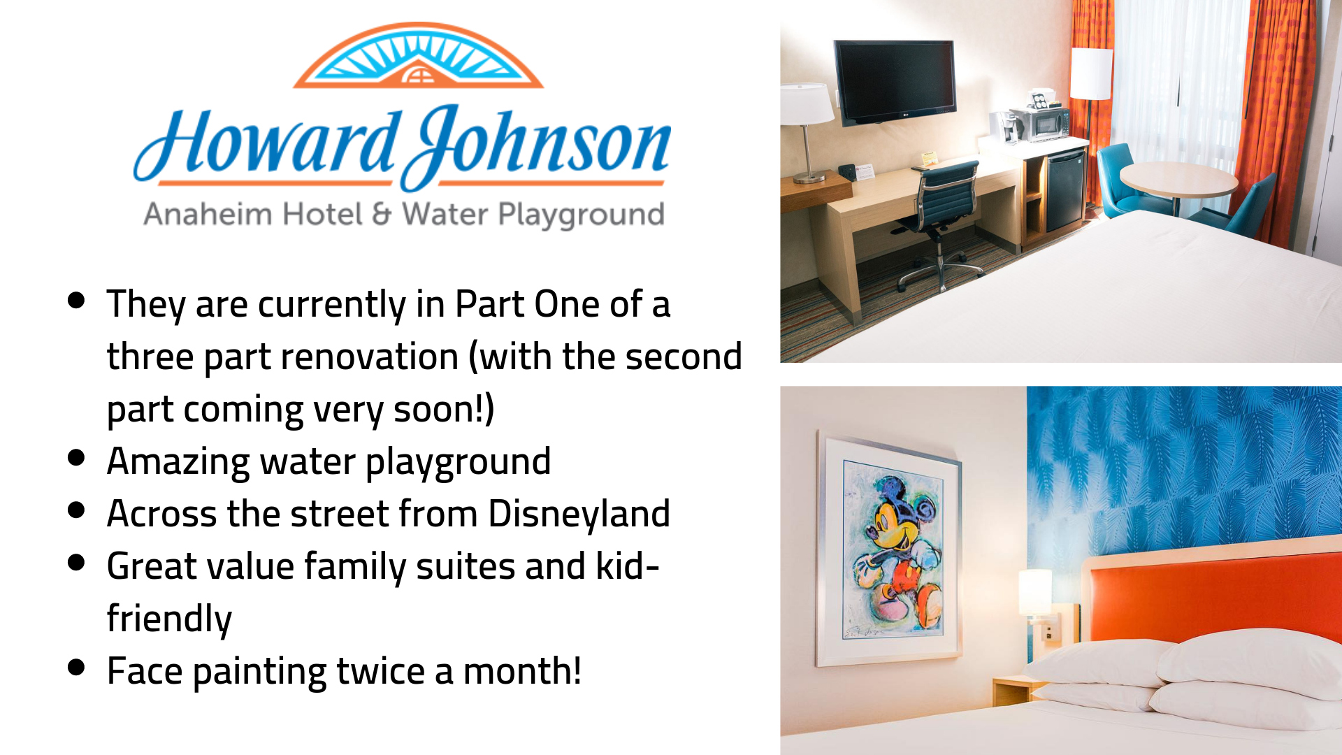 They are currently in Part One of a three part renovation (with the second part coming very soon!) Amazing water playground Across the street from Disneyland Great value family suites and kid-friendly Face painting twice a month!