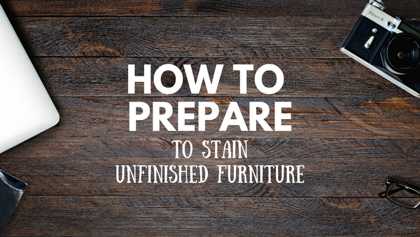 How To Prepare To Stain Unfinished Furniture