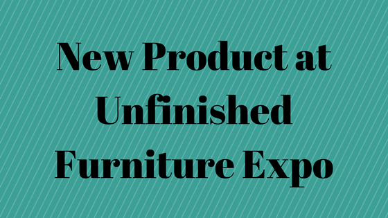 New Product at Unfinished Furniture Expo