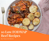 10 Low FODMAP Recipes with Beef