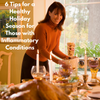 6 Tips for a Healthy Holiday Season for Those with Inflammatory Conditions