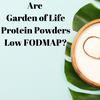 Are Garden of Life Products low FODMAP?