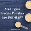 Are Orgain Protein Powders Low FODMAP?