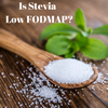 Is Stevia Low FODMAP?