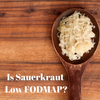 Is Sauerkraut Low FODMAP?