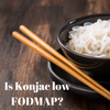 Is Konjac low FODMAP?