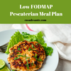 Low FODMAP Pescaterian Meal Plan