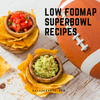 Low FODMAP Superbowl Recipes