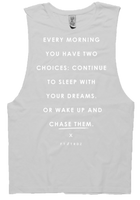 EVERY MORNING YOU HAVE TWO CHOICES: