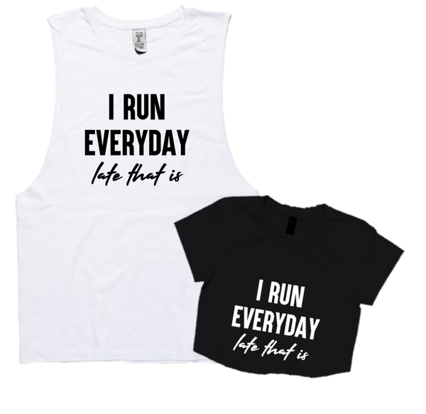 I RUN EVERYDAY..