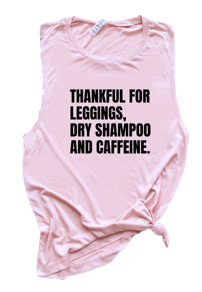 THANKFUL FOR LEGGINGS, DRY SHAMPOO AND CAFFEINE