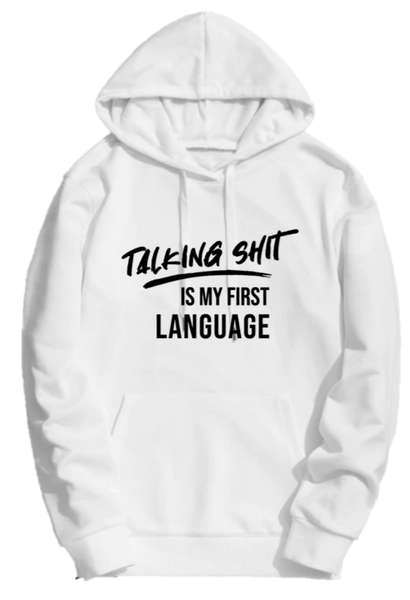 TALKING SHIT IS MY FIRST LANGUAGE