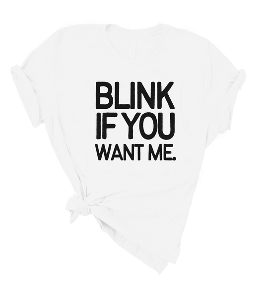 BLINK IF YOU WANT ME.