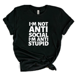 I'M NOT ANTI SOCIAL I'M ANTI STUPID