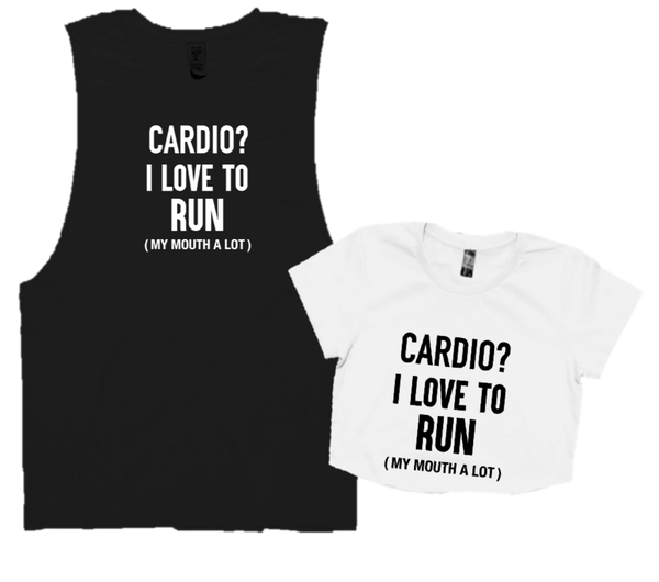 CARDIO? I LOVE TO RUN ( MY MOUTH A LOT)