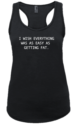 I WISH EVERYTHING WAS AS EASY AS GETTING FAT