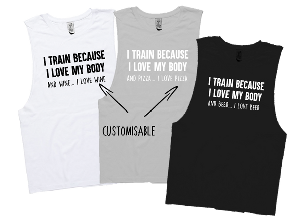 I TRAIN BECAUSE I LOVE MY BODY.... AND WINE . ( CUSTOMISABLE)
