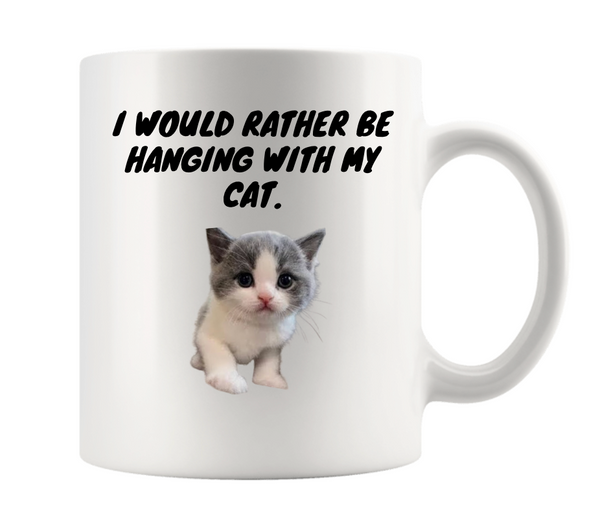 I WOULD RATHER BE HANGING WITH MY CAT MUG (PERSONALISED)