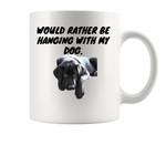 I WOULD RATHER BE HANGING WITH MY DOG MUG (PERSONALISED)