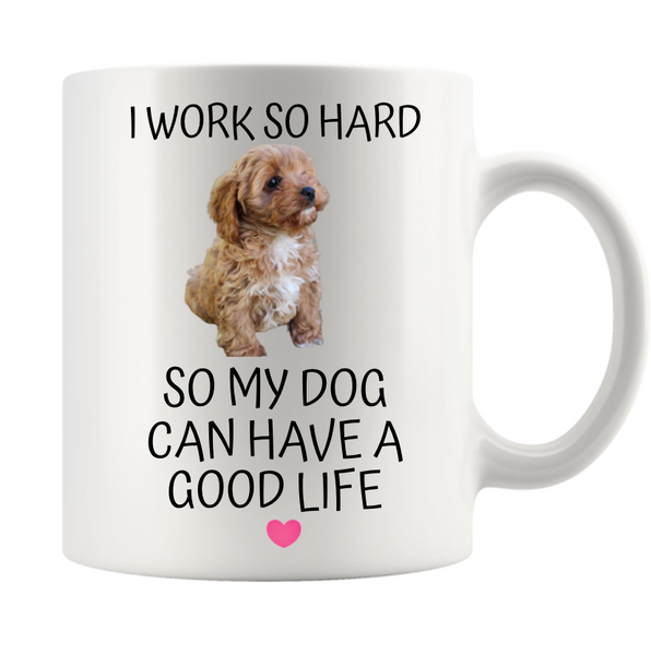 I WORK SO HARD SO MY DOG CAN HAVE A GOOD LIFE (PERSONALISED)