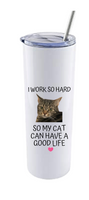 I WORK SO HARD MY CAT CAN HAVE A GOOD LIFE (PERSONALISED)