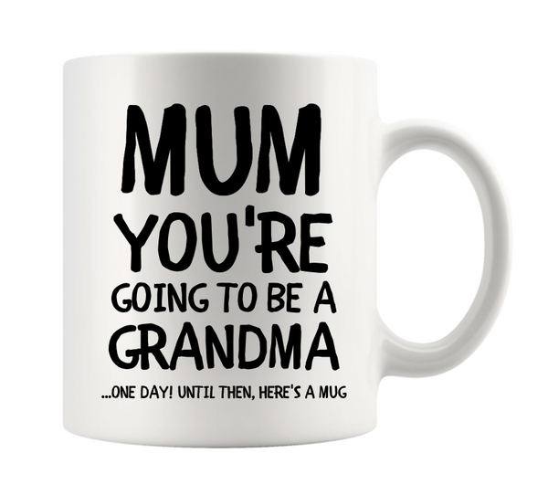 MUM YOU'RE GOING TO BE A GRADNMA