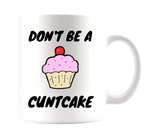 DON'T BE A CUNTCAKE