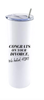 CONGRATS ON YOUR DIVORCE.