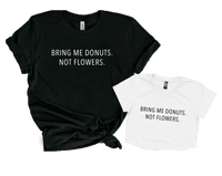 BRING ME DONUTS. NOT FLOWERS.