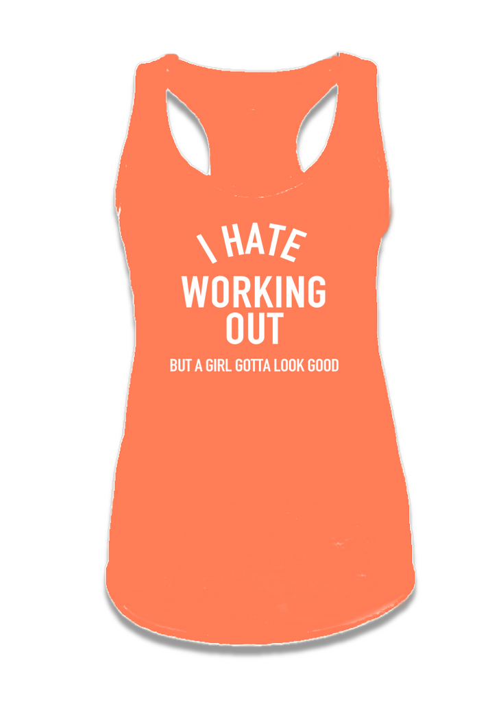 I HATE WORKING OUT  (BUT A GIRLS GOTTA LOOK GOOD.)