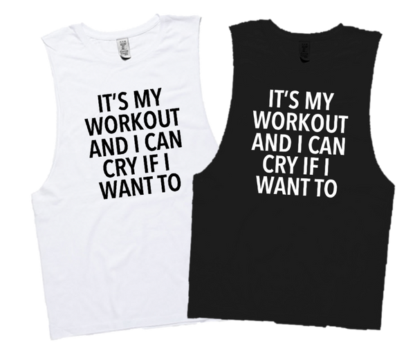 IT'S MY WORKOUT AND I CAN CRY IF I WANT TO