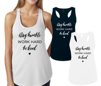 STAY HUMBLE WORK HARD BE KIND -