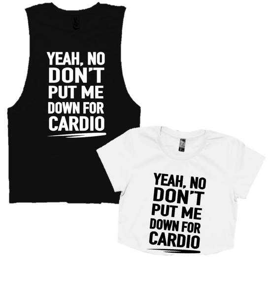 YEAH NO, DON'T PUT ME DOWN FOR CARDIO.