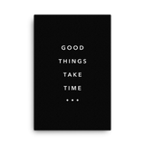 Good Things Take Time