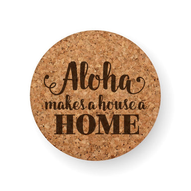 ALOHA MAKES A HOUSE A HOME COASTER